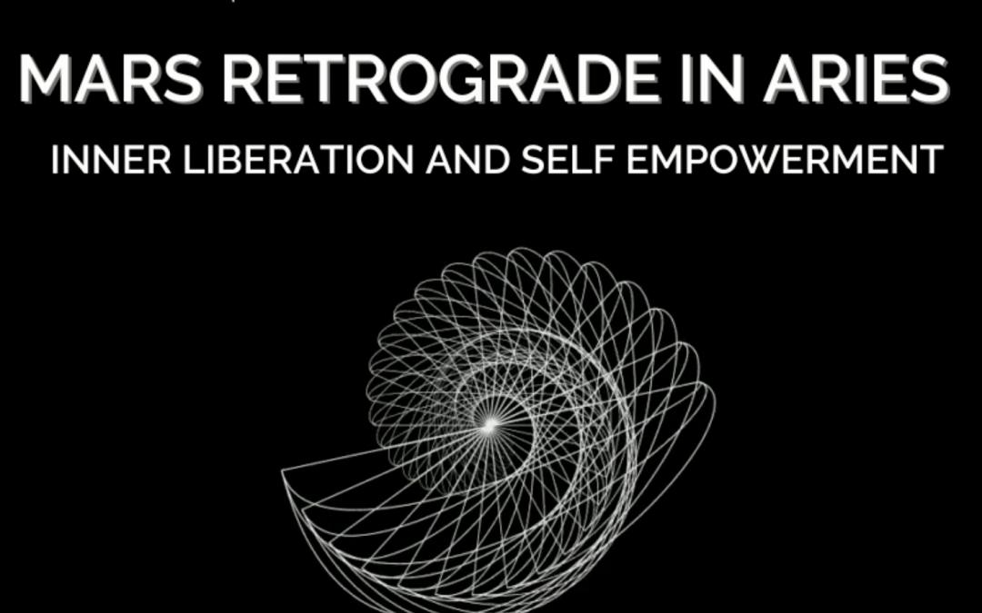 Mars Retrograde in Aries: Inner Liberation & Self-Empowerment